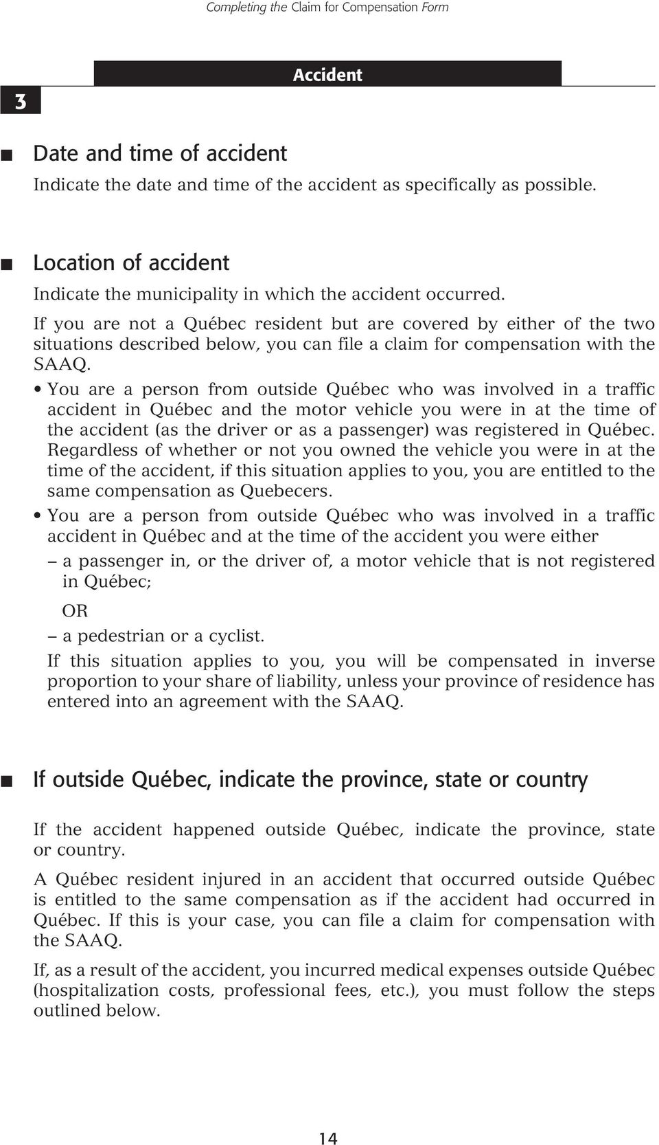 If you are not a Québec resident but are covered by either of the two situations described below, you can file a claim for compensation with the SAAQ.