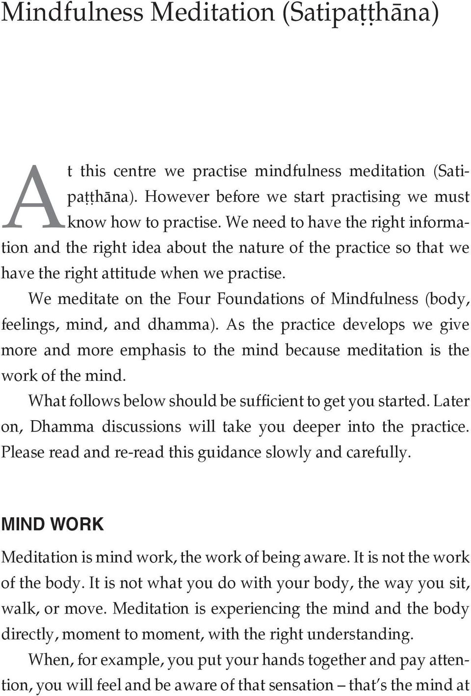We meditate on the Four Foundations of Mindfulness (body, feelings, mind, and dhamma). As the practice develops we give more and more emphasis to the mind because meditation is the work of the mind.