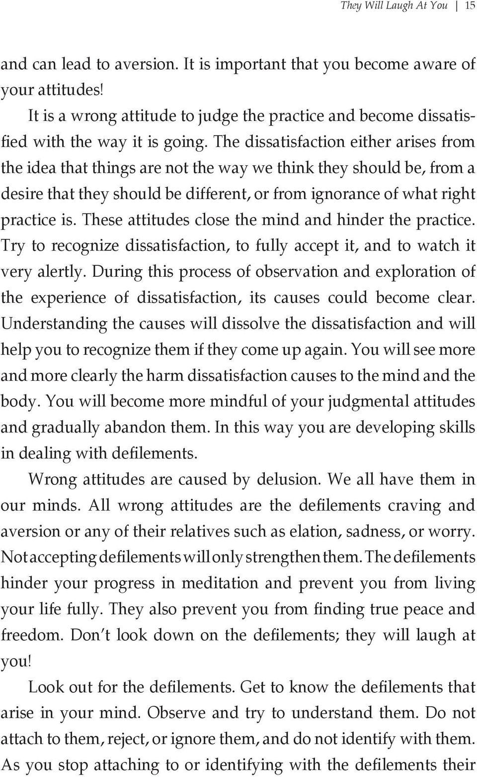 The dissatisfaction either arises from the idea that things are not the way we think they should be, from a desire that they should be different, or from ignorance of what right practice is.
