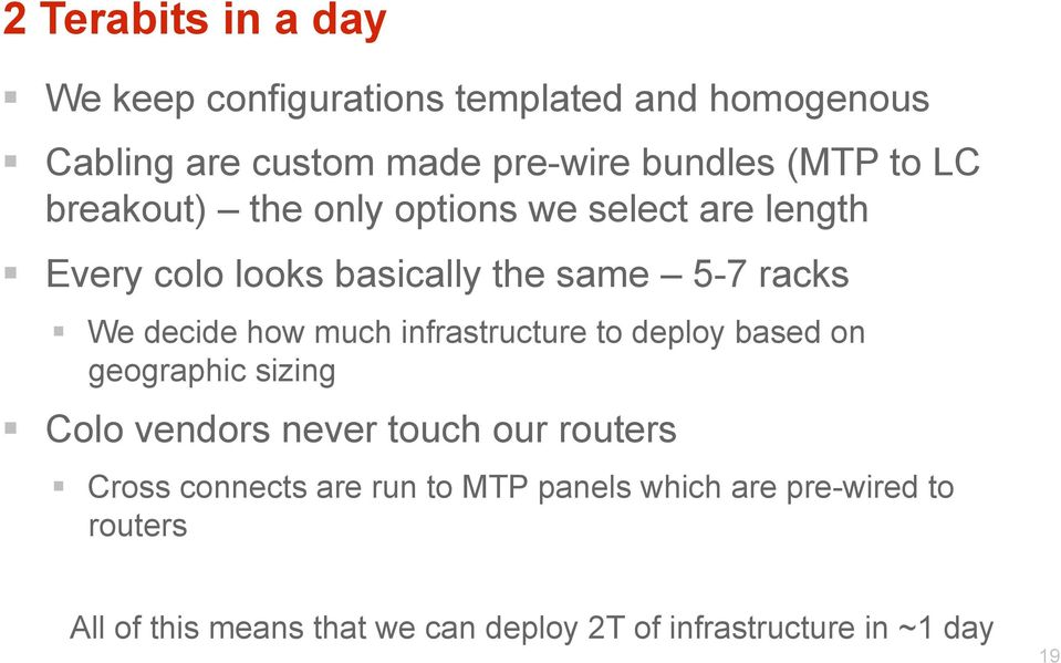 much infrastructure to deploy based on geographic sizing Colo vendors never touch our routers Cross connects are