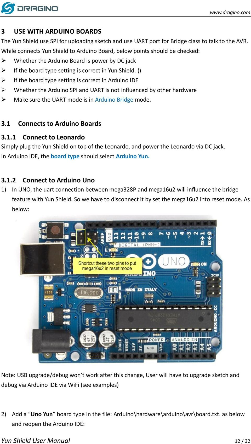 () If the board type setting is correct in Arduino IDE Whether the Arduino SPI and UART is not influenced by other hardware Make sure the UART mode is in Arduino Bridge mode. 3.