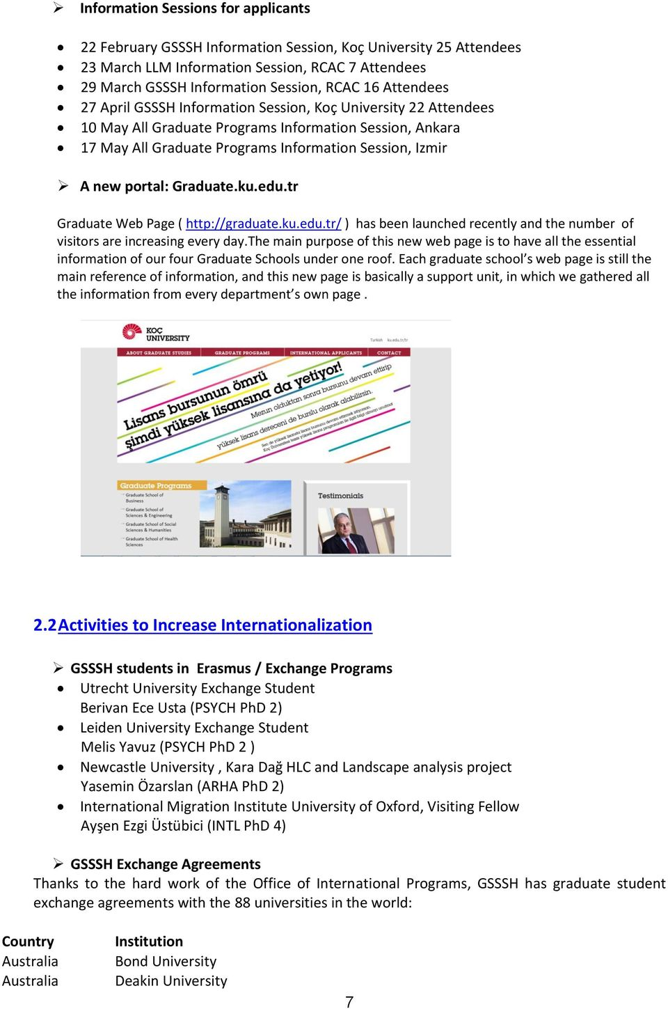 portal: Graduate.ku.edu.tr Graduate Web Page ( http://graduate.ku.edu.tr/ ) has been launched recently and the number of visitors are increasing every day.