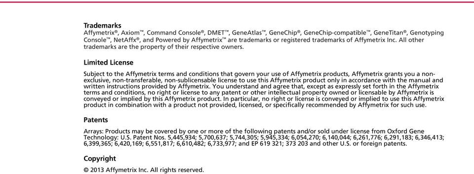Limited License Subject to the Affymetrix terms and conditions that govern your use of Affymetrix products, Affymetrix grants you a nonexclusive, non-transferable, non-sublicensable license to use