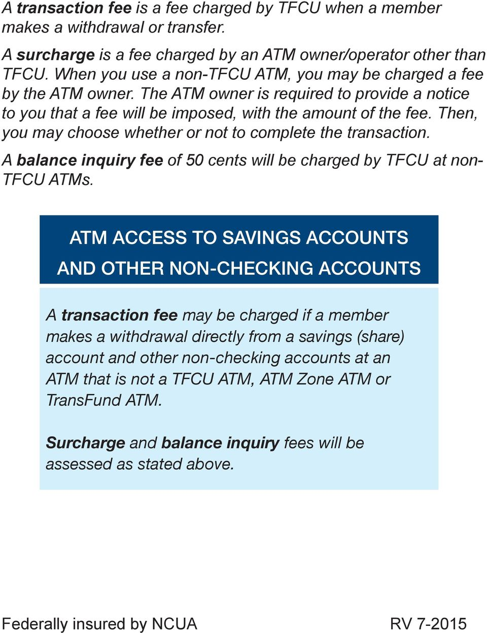 Then, you may choose whether or not to complete the transaction. A balance inquiry fee of 50 cents will be charged by TFCU at non- TFCU ATMs.