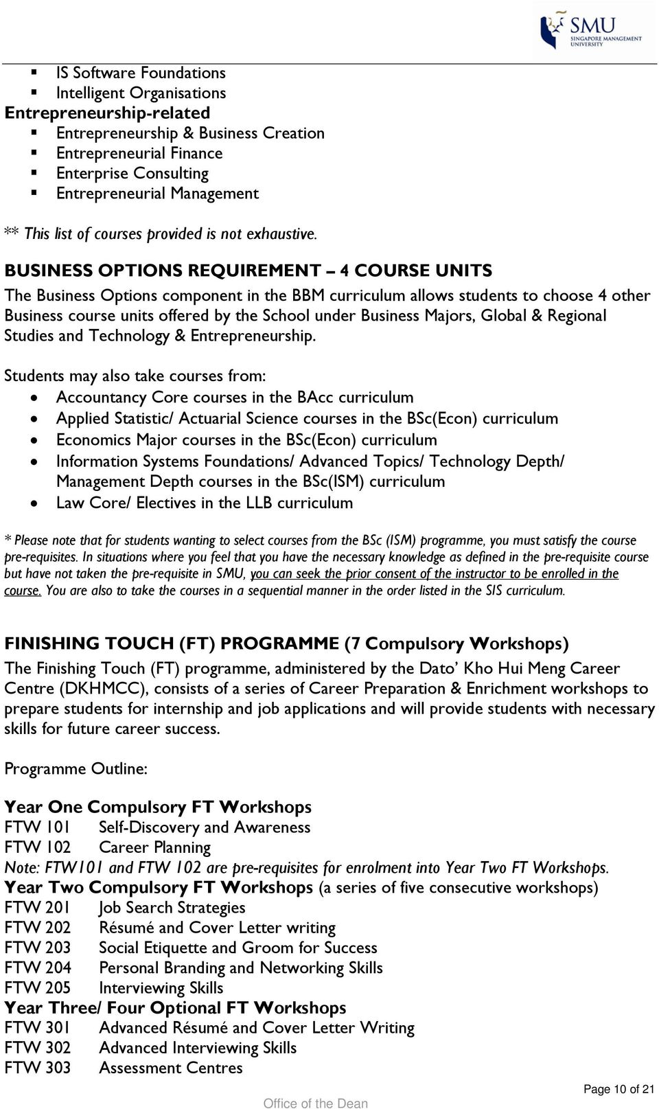 BUSINESS OPTIONS REQUIREMENT 4 COURSE UNITS The Business Options component in the BBM curriculum allows students to choose 4 other Business course units offered by the School under Business Majors,