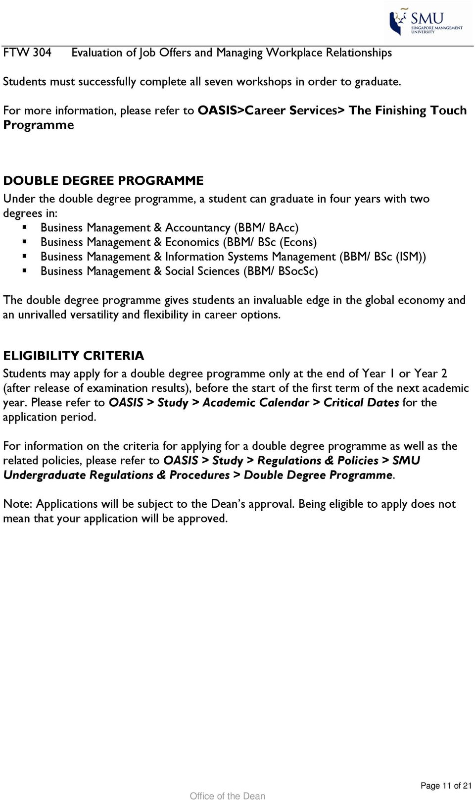 degrees in: Business Management & Accountancy (BBM/ BAcc) Business Management & Economics (BBM/ BSc (Econs) Business Management & Information Systems Management (BBM/ BSc (ISM)) Business Management &