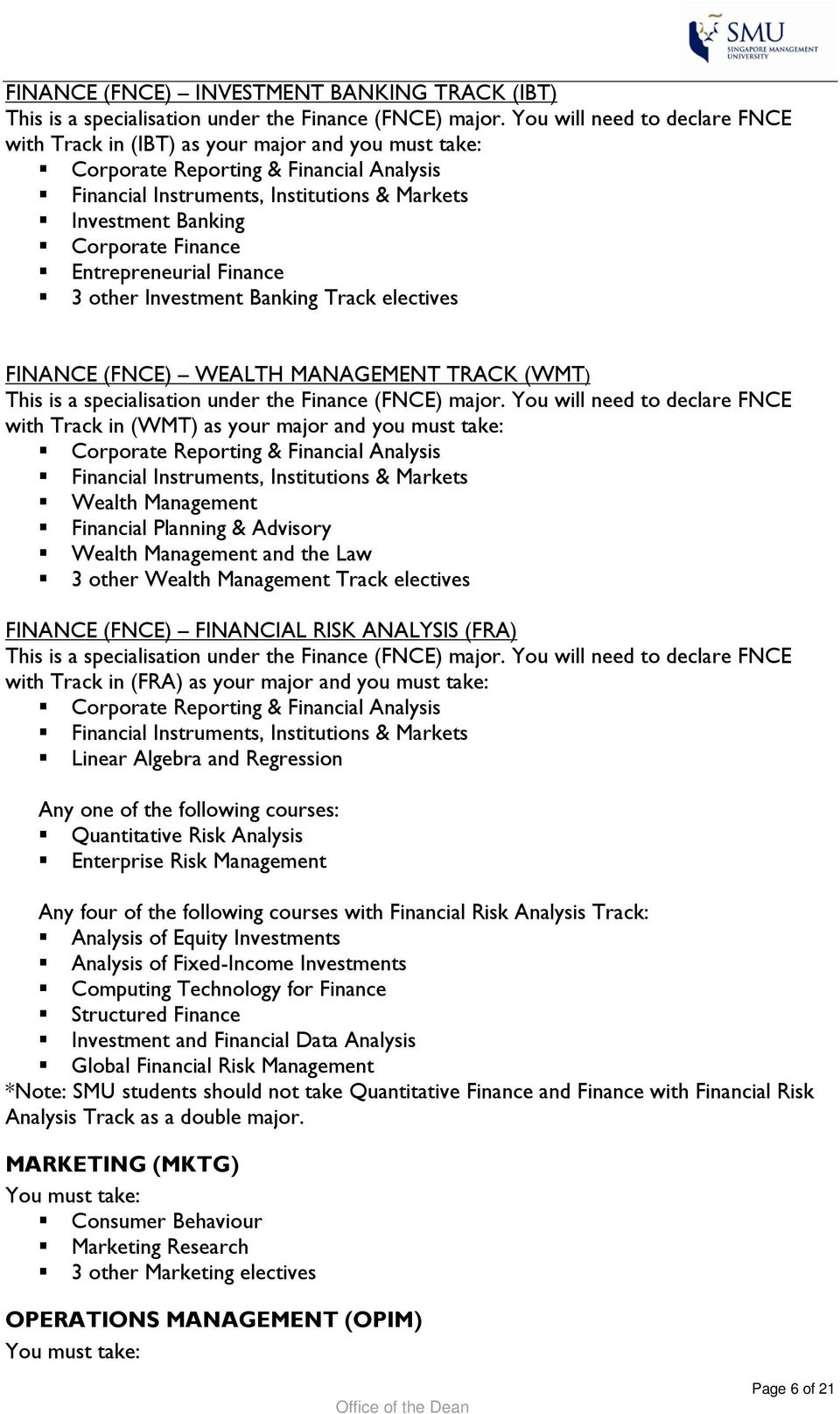 Finance Entrepreneurial Finance 3 other Investment Banking Track electives FINANCE (FNCE) WEALTH MANAGEMENT TRACK (WMT) This is a specialisation under the Finance (FNCE) major.