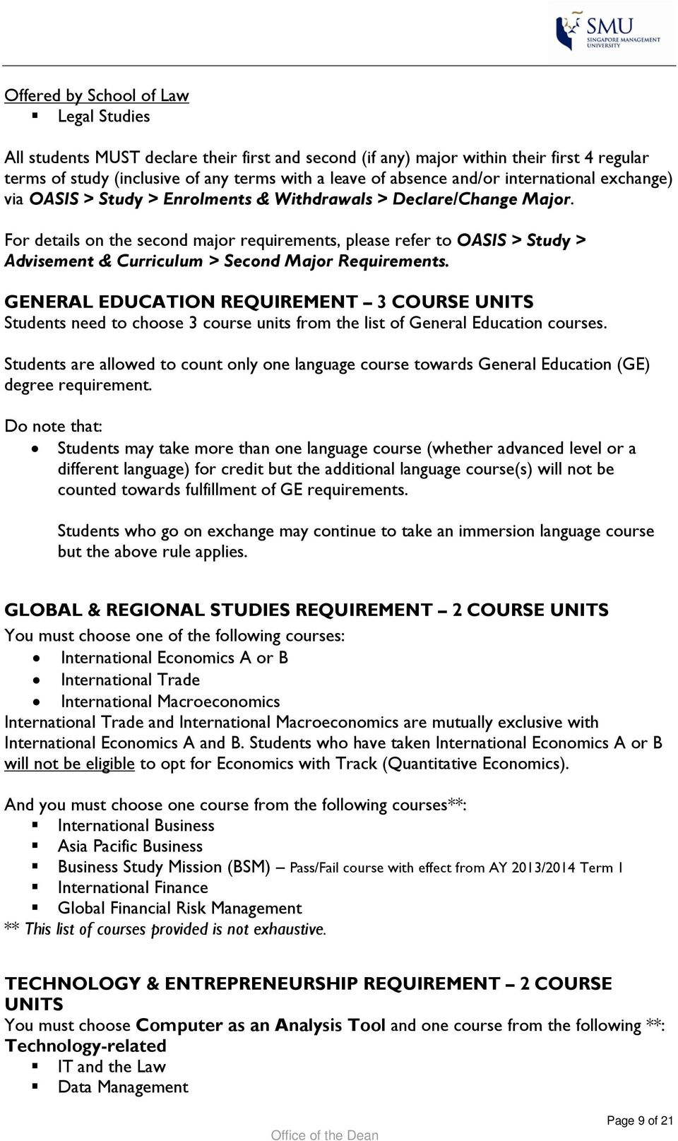 For details on the second major requirements, please refer to OASIS > Study > Advisement & Curriculum > Second Major Requirements.