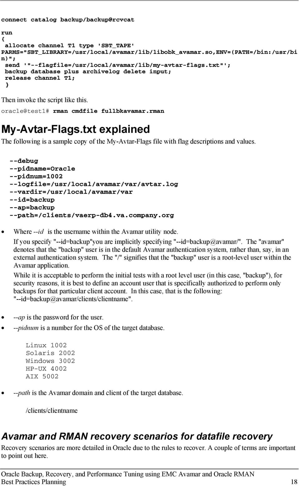 oracle@test1# rman cmdfile fullbkavamar.rman My-Avtar-Flags.txt explained The following is a sample copy of the My-Avtar-Flags file with flag descriptions and values.