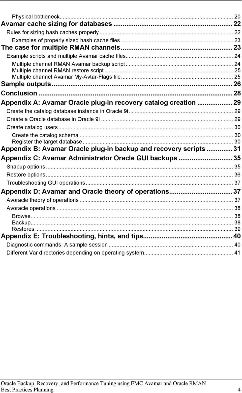.. 25 Sample outputs...26 Conclusion...28 Appendix A: Avamar Oracle plug-in recovery catalog creation...29 Create the catalog database instance in Oracle 9i... 29 Create a Oracle database in Oracle 9i.