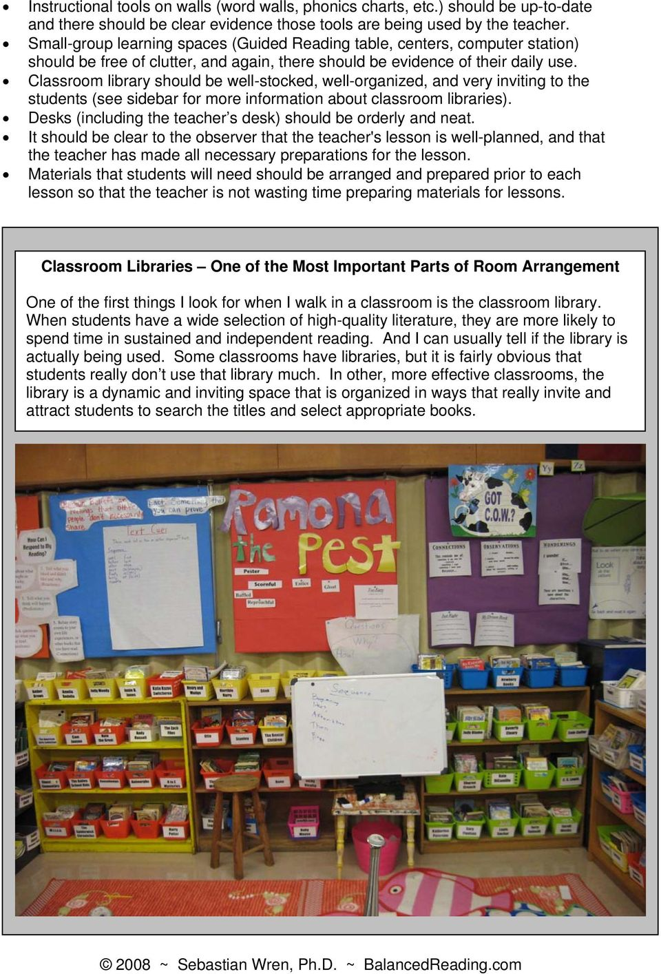 Classroom library should be well-stocked, well-organized, and very inviting to the students (see sidebar for more information about classroom libraries).