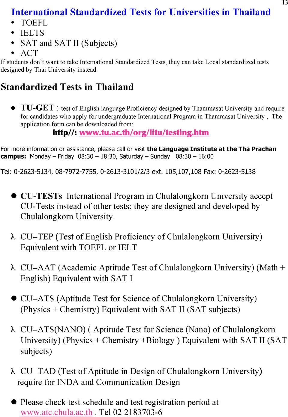 13 Standardized Tests in Thailand TU-GET : test of English language Proficiency designed by Thammasat University and require for candidates who apply for undergraduate International in Thammasat