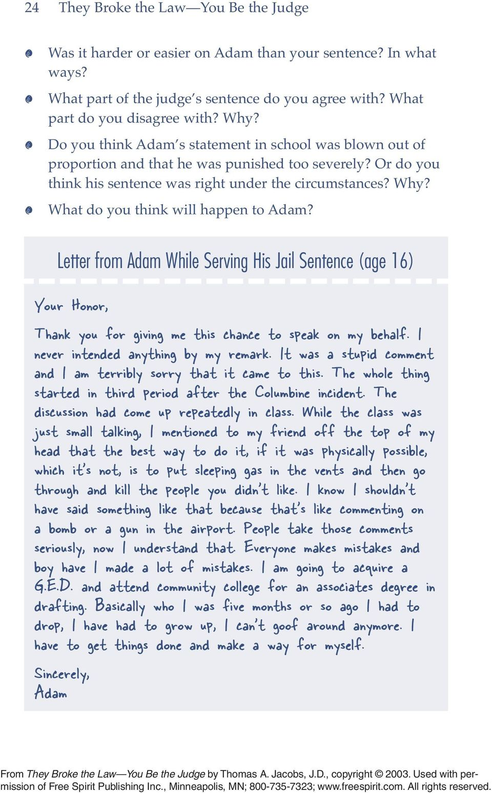 What do you think will happen to Adam? Letter from Adam While Serving His Jail Sentence (age 16) Your Honor, Thank you for giving me this chance to speak on my behalf.