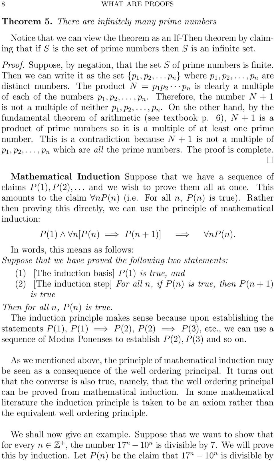 Suppose, by negation, that the set S of prime numbers is finite. Then we can write it as the set {p 1, p 2,... p n } where p 1, p 2,..., p n are distinct numbers.