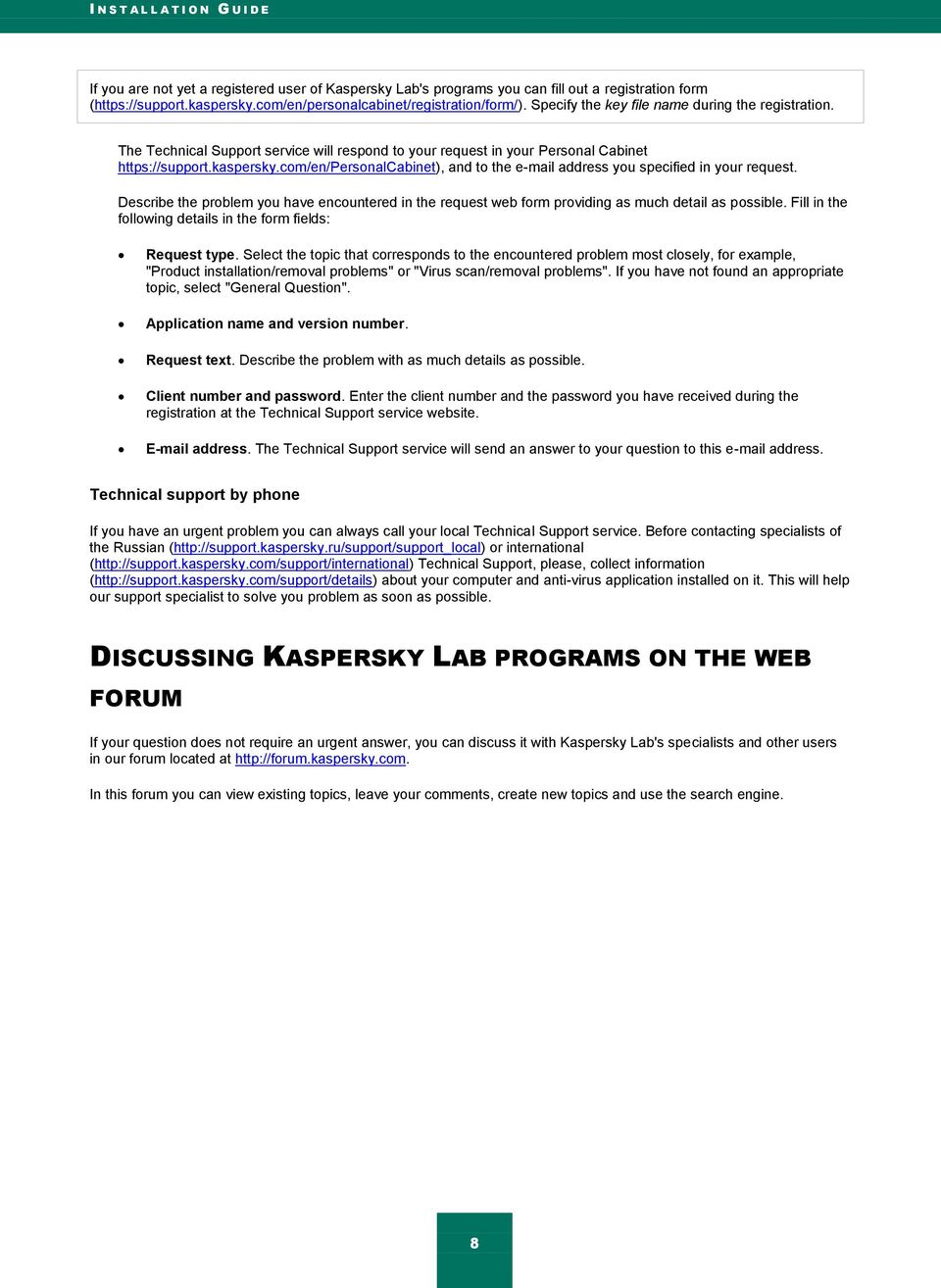 kaspersky.com/en/personalcabinet), and to the e-mail address you specified in your request. Describe the problem you have encountered in the request web form providing as much detail as possible.