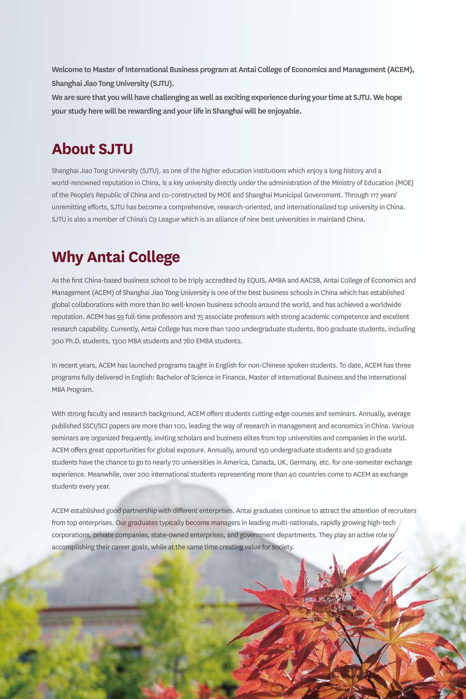 About SJTU Shanghai Jiao Tong University (SJTU), as one of the higher education institutions which enjoy a long history and a world-renowned reputation in China, is a key university directly under