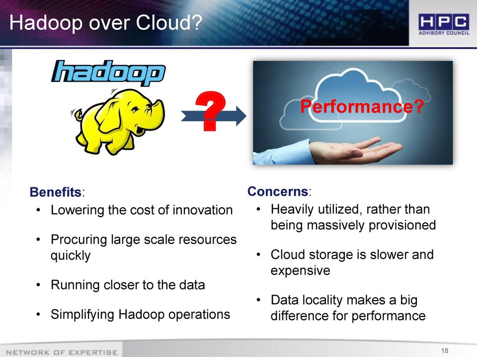 Running closer to the data Simplifying Hadoop operations Concerns: Heavily
