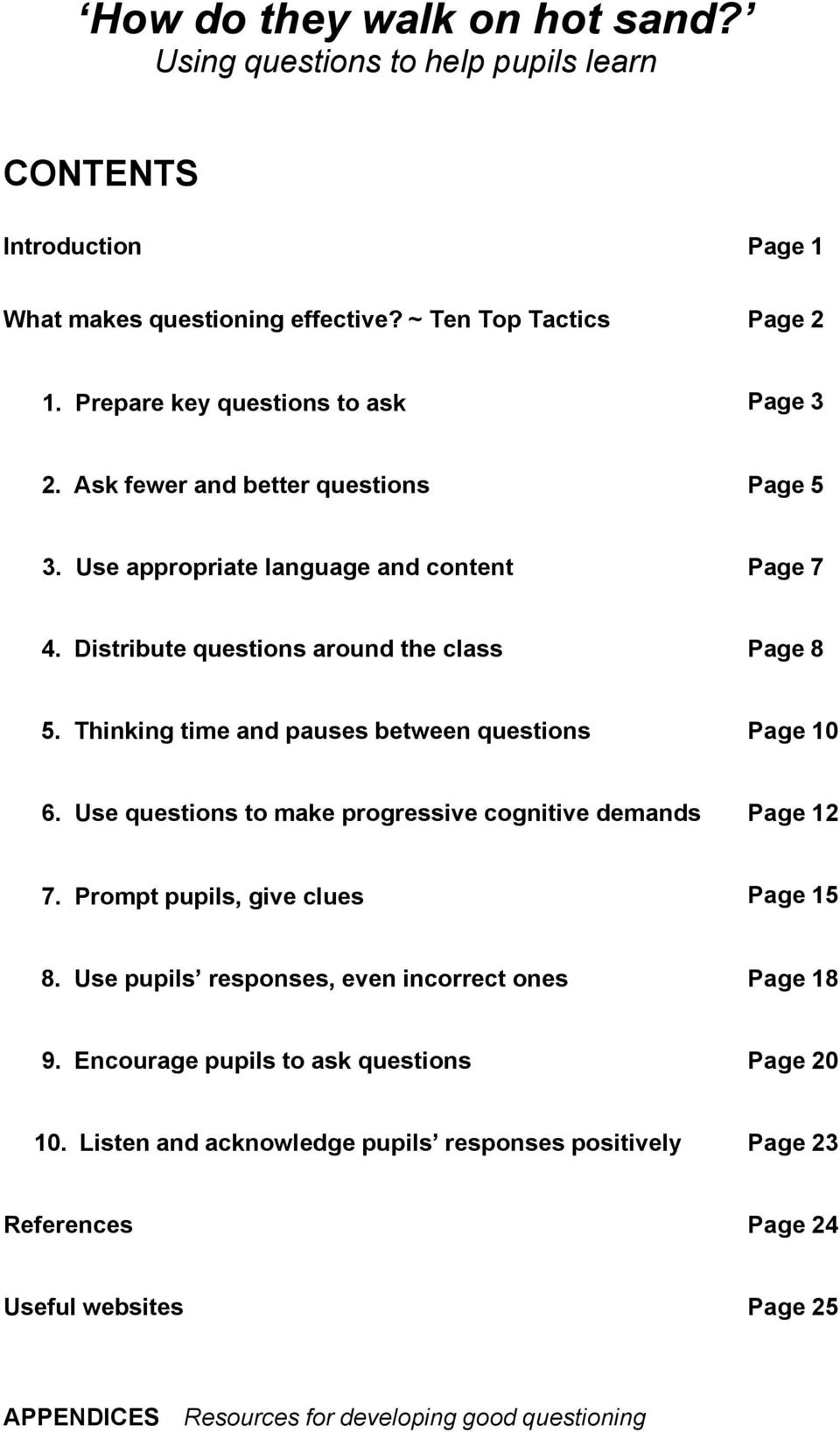 Thinking time and pauses between questions Page 10 6. Use questions to make progressive cognitive demands Page 12 7. Prompt pupils, give clues Page 15 8.