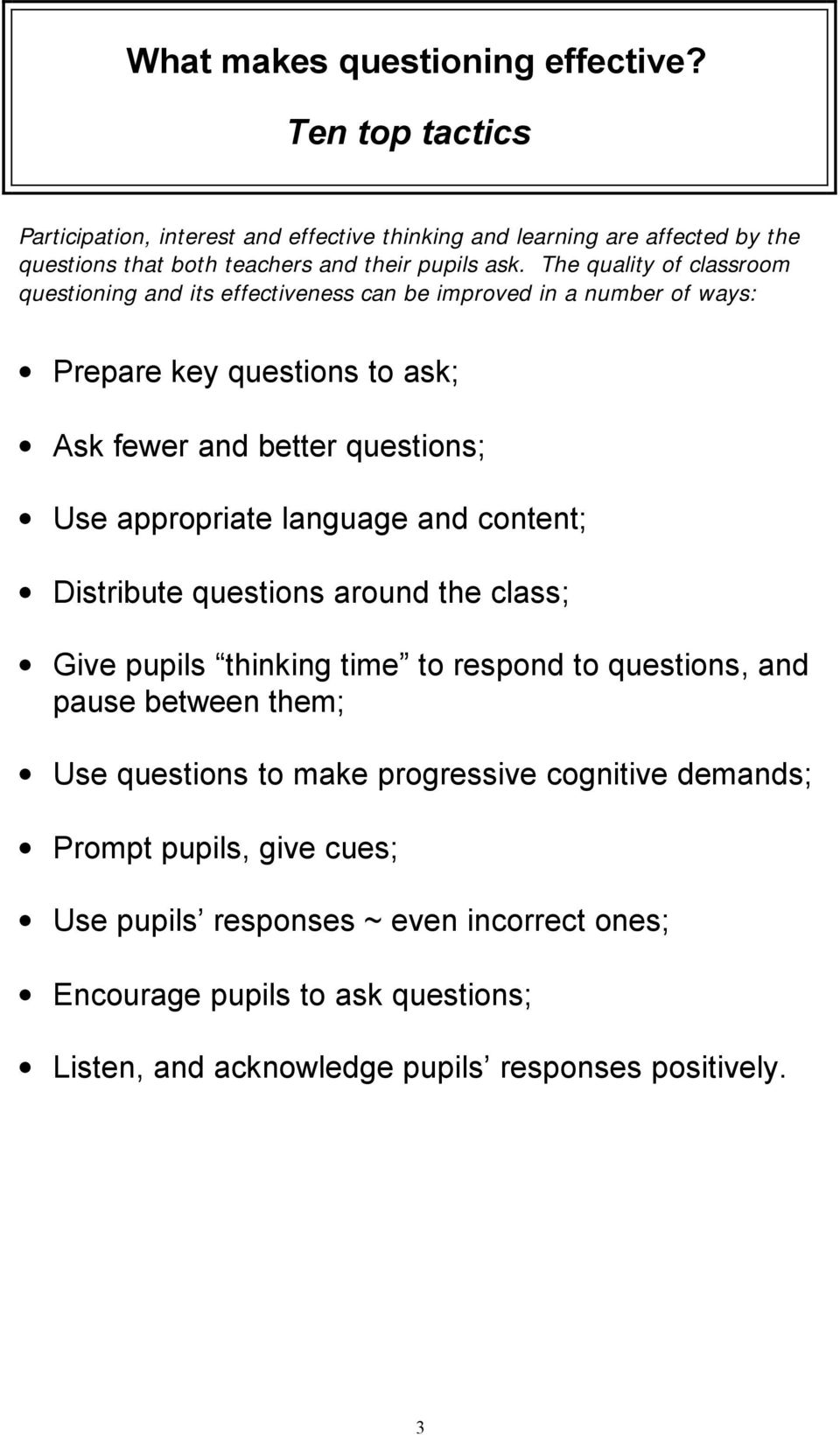 The quality of classroom questioning and its effectiveness can be improved in a number of ways: Prepare key questions to ask; Ask fewer and better questions; Use appropriate