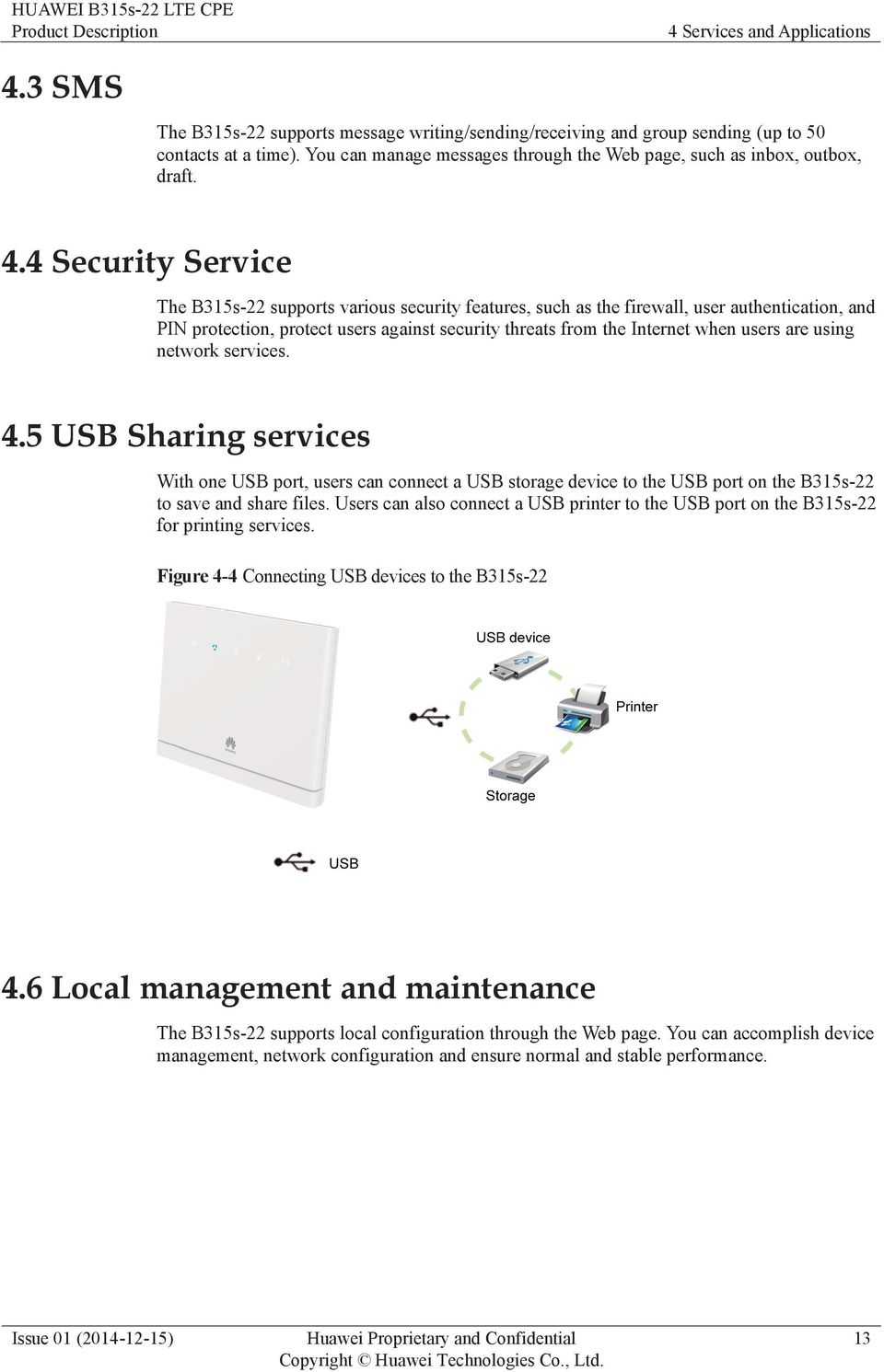 4 Security Service The B315s-22 supports various security features, such as the firewall, user authentication, and PIN protection, protect users against security threats from the Internet when users