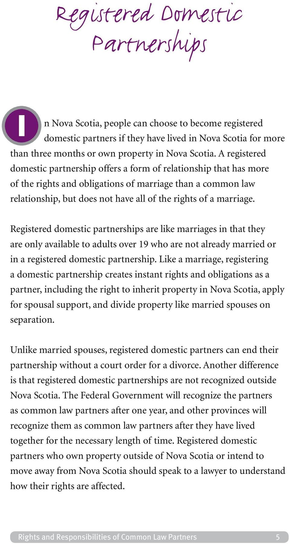 marriage. Registered domestic partnerships are like marriages in that they are only available to adults over 19 who are not already married or in a registered domestic partnership.