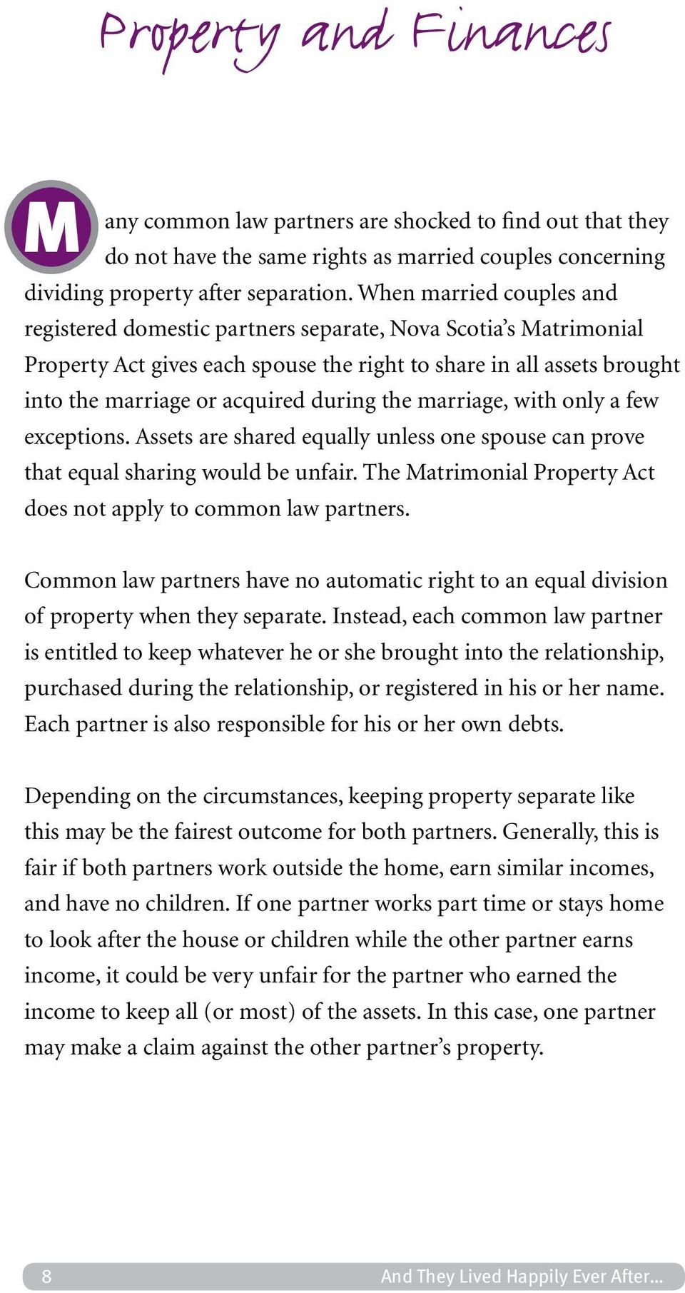 the marriage, with only a few exceptions. Assets are shared equally unless one spouse can prove that equal sharing would be unfair. The Matrimonial Property Act does not apply to common law partners.