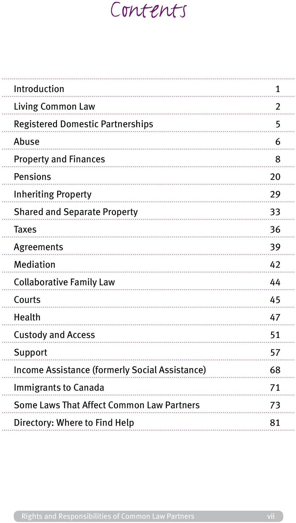 45 Health 47 Custody and Access 51 Support 57 Income Assistance (formerly Social Assistance) 68 Immigrants to Canada 71 Some