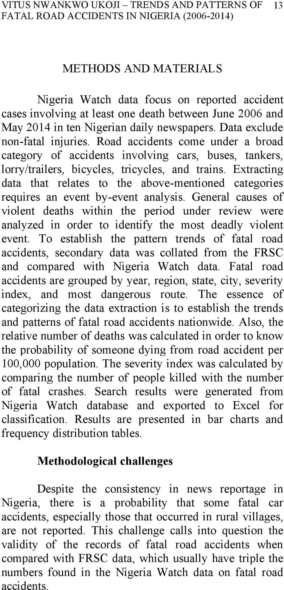 Road accidents come under a broad category of accidents involving cars, buses, tankers, lorry/trailers, bicycles, tricycles, and trains.