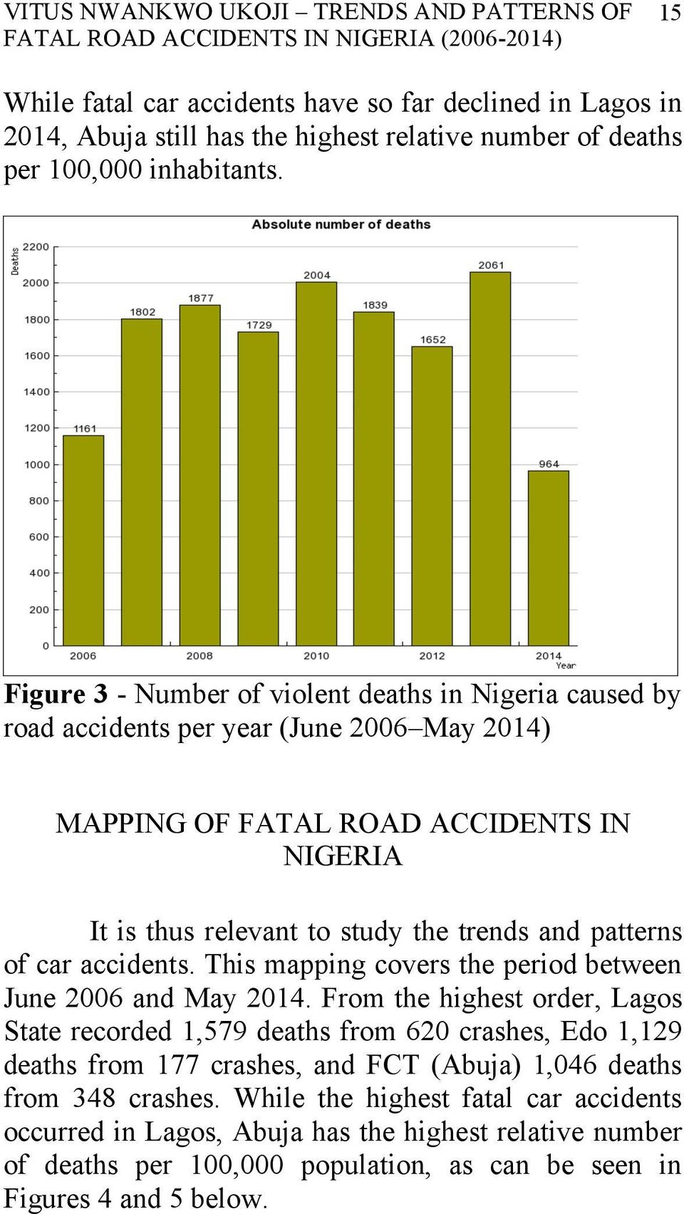 Figure 3 - Number of violent deaths in Nigeria caused by road accidents per year (June 2006 May 2014) MAPPING OF FATAL ROAD ACCIDENTS IN NIGERIA It is thus relevant to study the trends and patterns