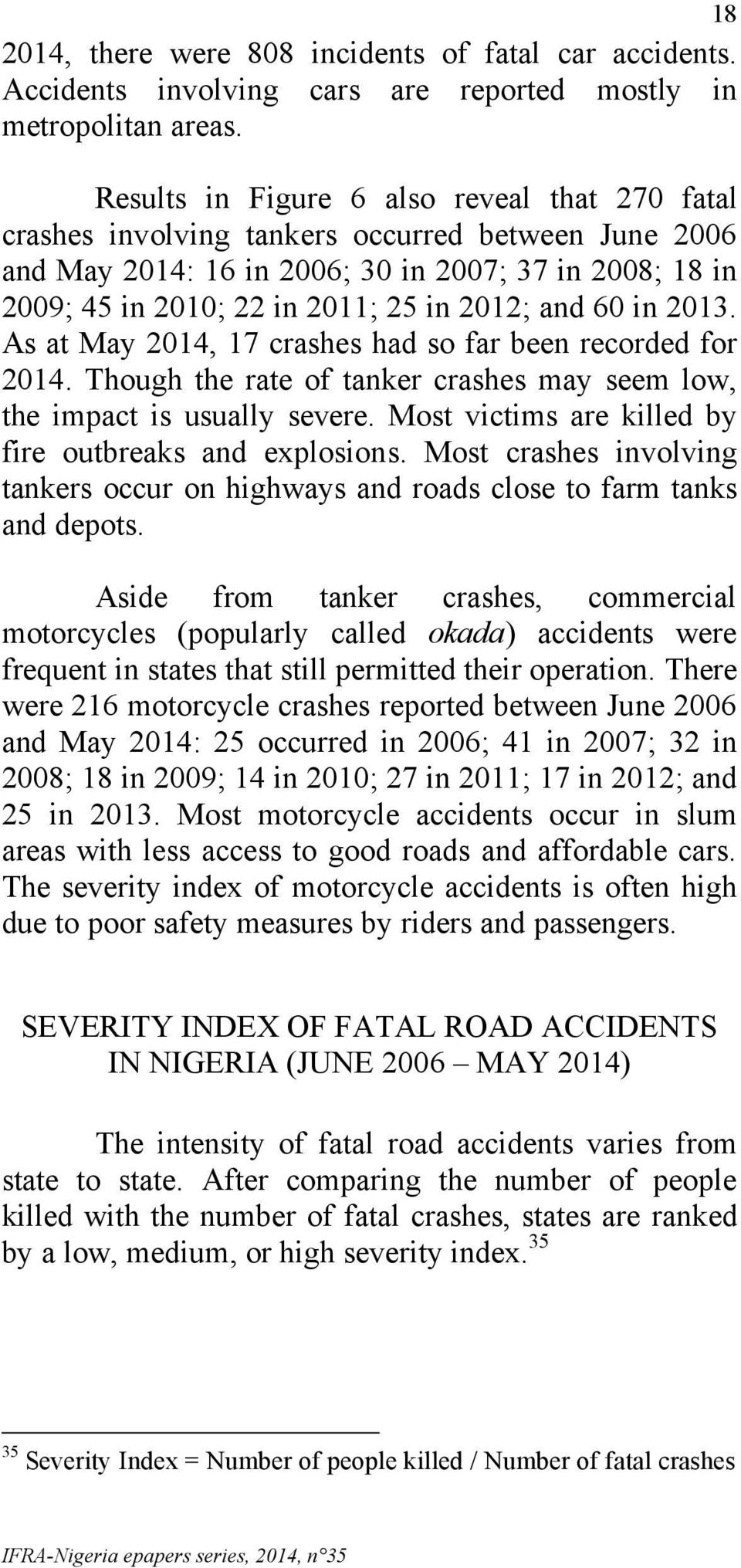and 60 in 2013. As at May 2014, 17 crashes had so far been recorded for 2014. Though the rate of tanker crashes may seem low, the impact is usually severe.