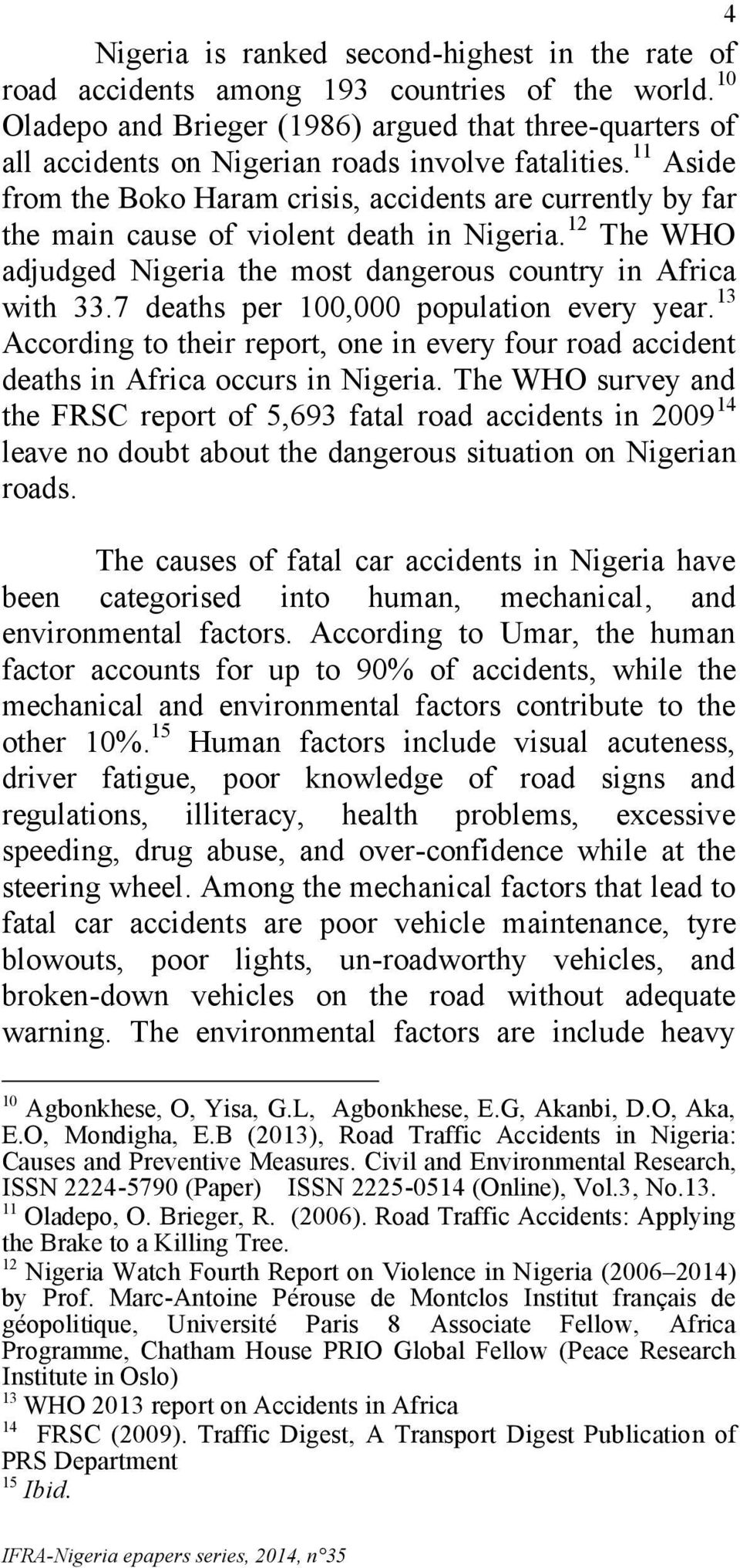 11 Aside from the Boko Haram crisis, accidents are currently by far the main cause of violent death in Nigeria. 12 The WHO adjudged Nigeria the most dangerous country in Africa with 33.