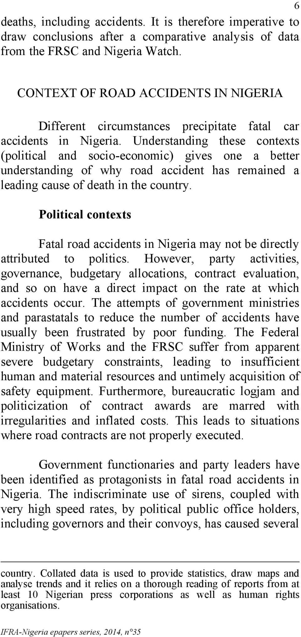 Understanding these contexts (political and socio-economic) gives one a better understanding of why road accident has remained a leading cause of death in the country.