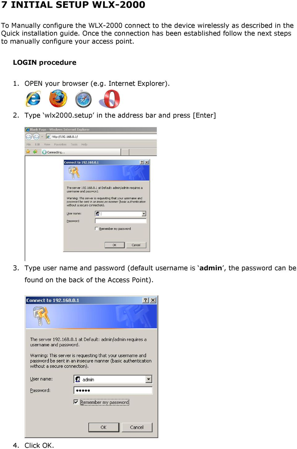 LOGIN procedure 1. OPEN your browser (e.g. Internet Explorer). 2. Type wlx2000.setup in the address bar and press [Enter] 3.