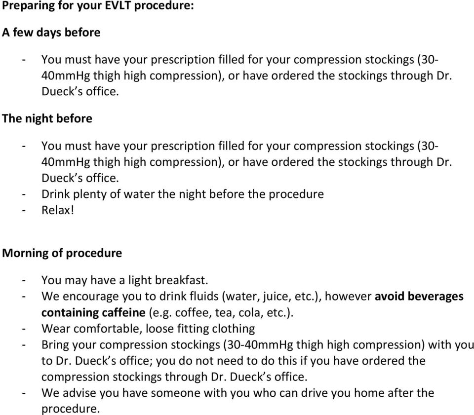 Drink plenty of water the night before the procedure Relax! Morning of procedure You may have a light breakfast. We encourage you to drink fluids (water, juice, etc.