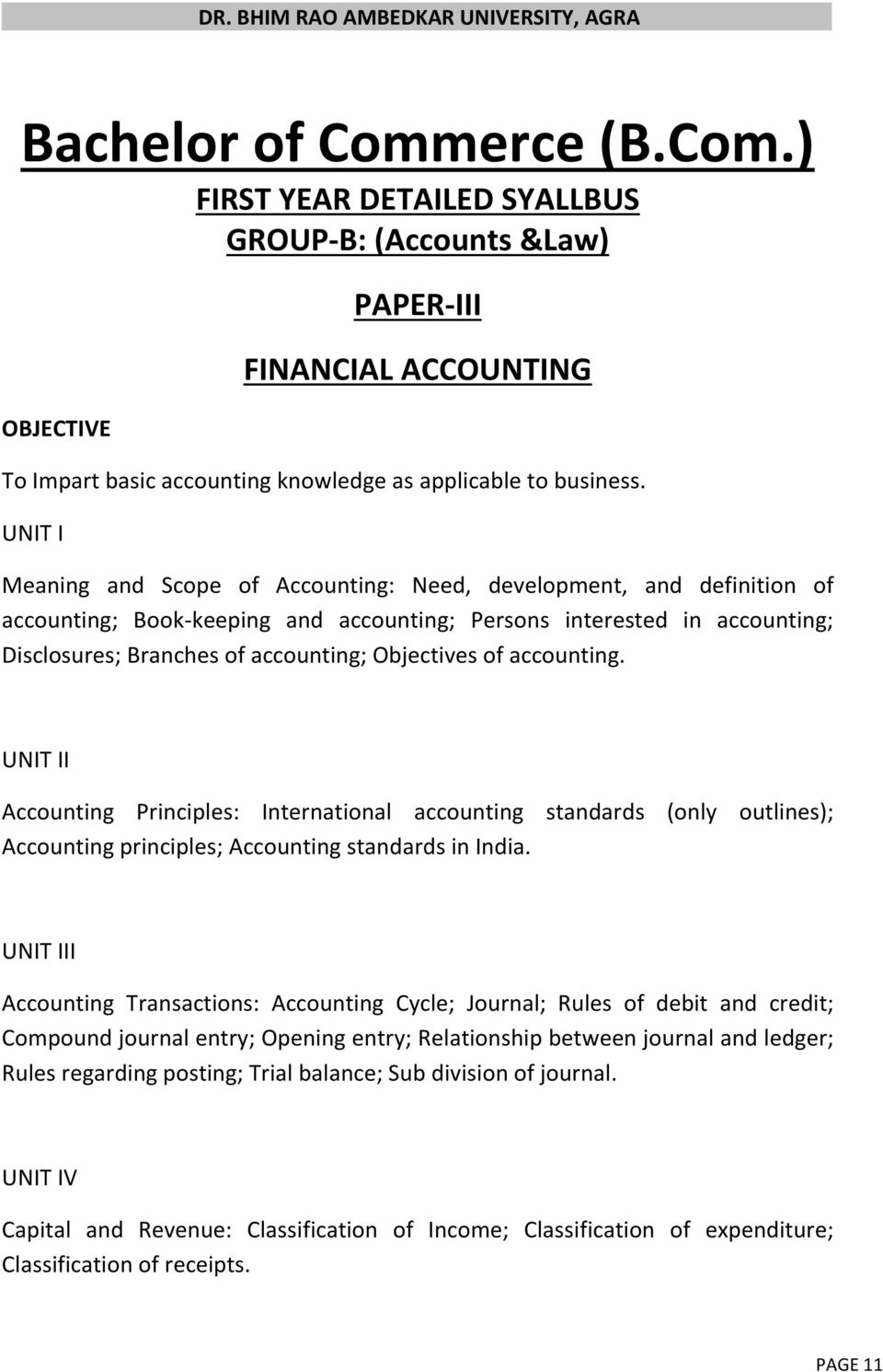 of accounting. UNIT II Accounting Principles: International accounting standards (only outlines); Accounting principles; Accounting standards in India.