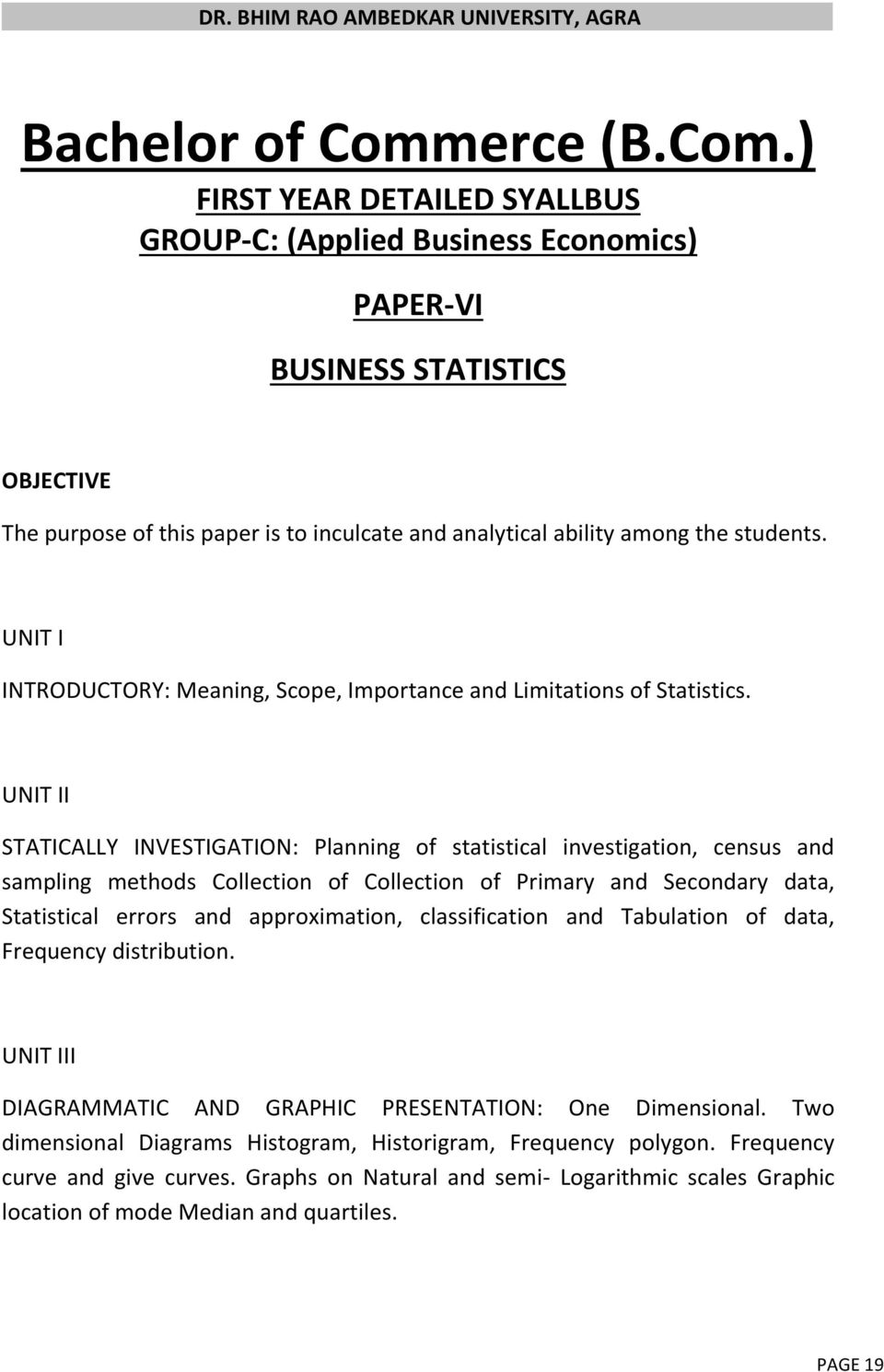 ) FIRST YEAR DETAILED SYALLBUS GROUP-C: (Applied Business Economics) PAPER-VI BUSINESS STATISTICS OBJECTIVE The purpose of this paper is to inculcate and analytical ability among the students.