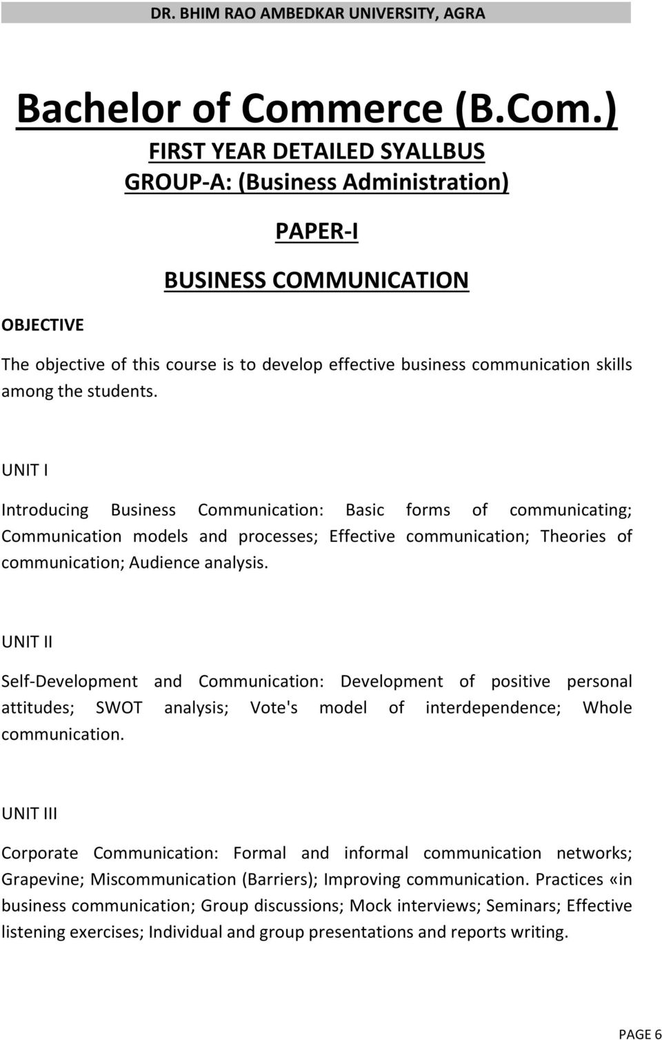 ) FIRST YEAR DETAILED SYALLBUS GROUP-A: (Business Administration) OBJECTIVE PAPER-I BUSINESS COMMUNICATION The objective of this course is to develop effective business communication skills among the