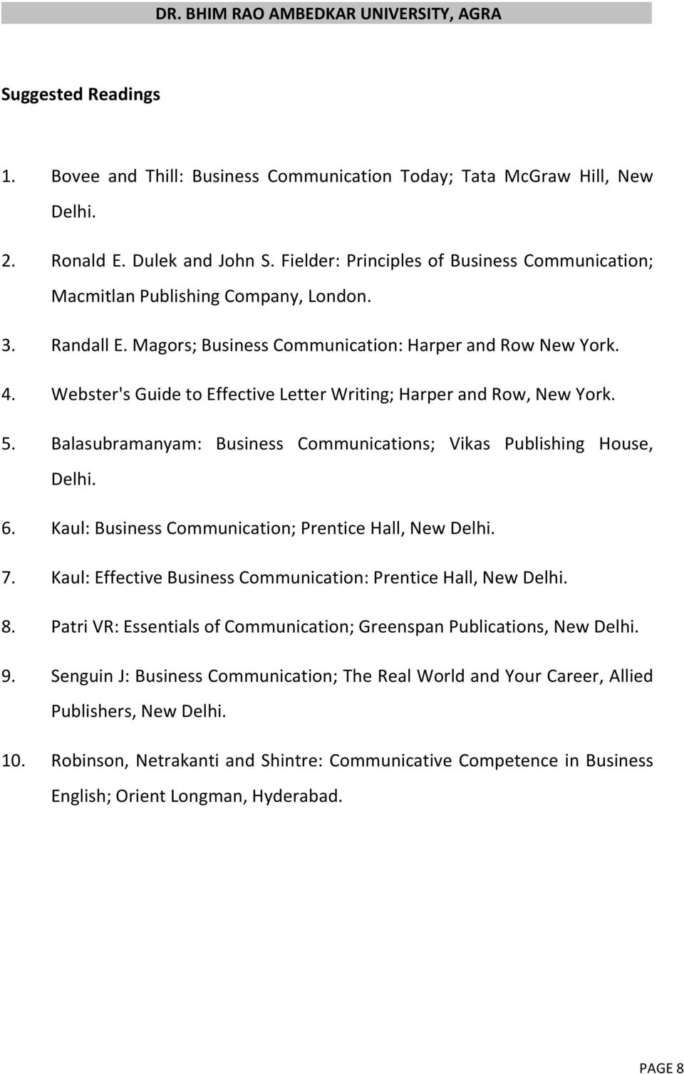 Webster's Guide to Effective Letter Writing; Harper and Row, New York. 5. Balasubramanyam: Business Communications; Vikas Publishing House, Delhi. 6.