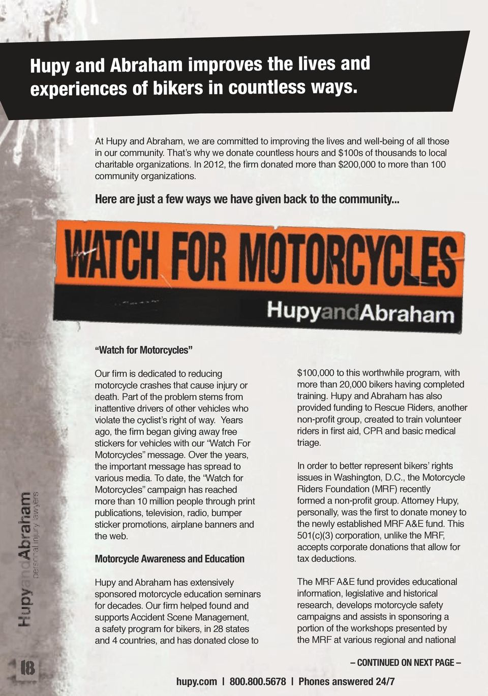 Here are just a few ways we have given back to the community... Watch for Motorcycles Our firm is dedicated to reducing motorcycle crashes that cause injury or death.