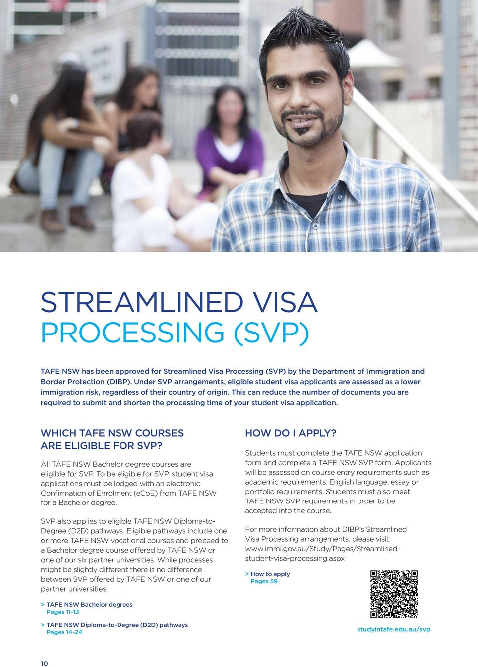 This can reduce the number of documents you are required to submit and shorten the processing time of your student visa application. WHICH COURSES ARE ELIGIBLE FOR SVP?