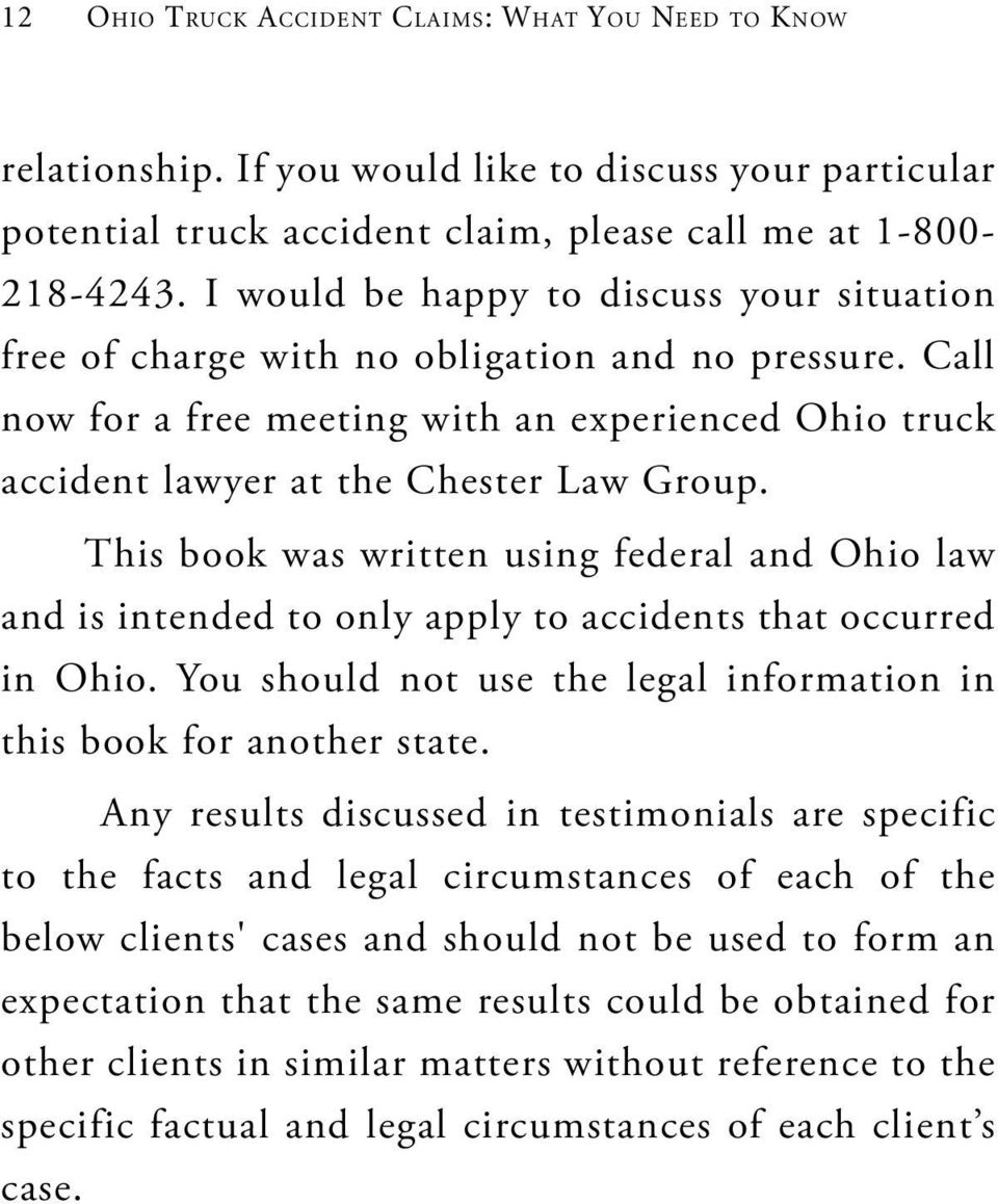 This book was written using federal and Ohio law and is intended to only apply to accidents that occurred in Ohio. You should not use the legal information in this book for another state.