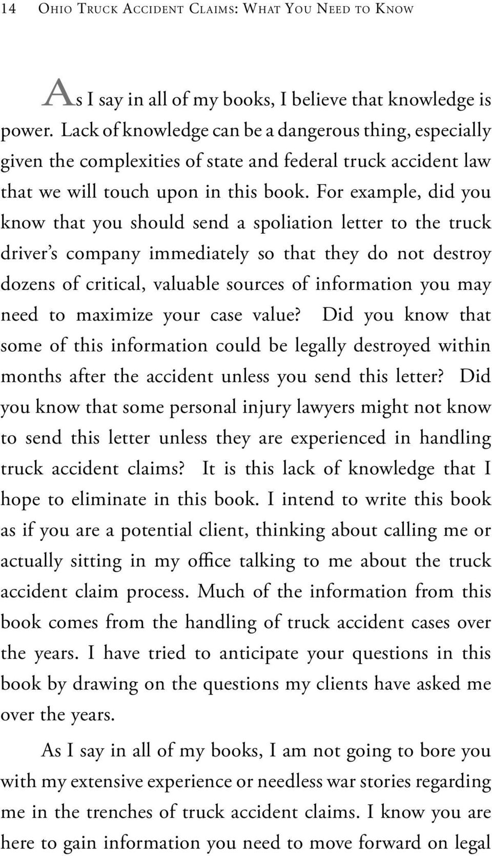 For example, did you know that you should send a spoliation letter to the truck driver s company immediately so that they do not destroy dozens of critical, valuable sources of information you may
