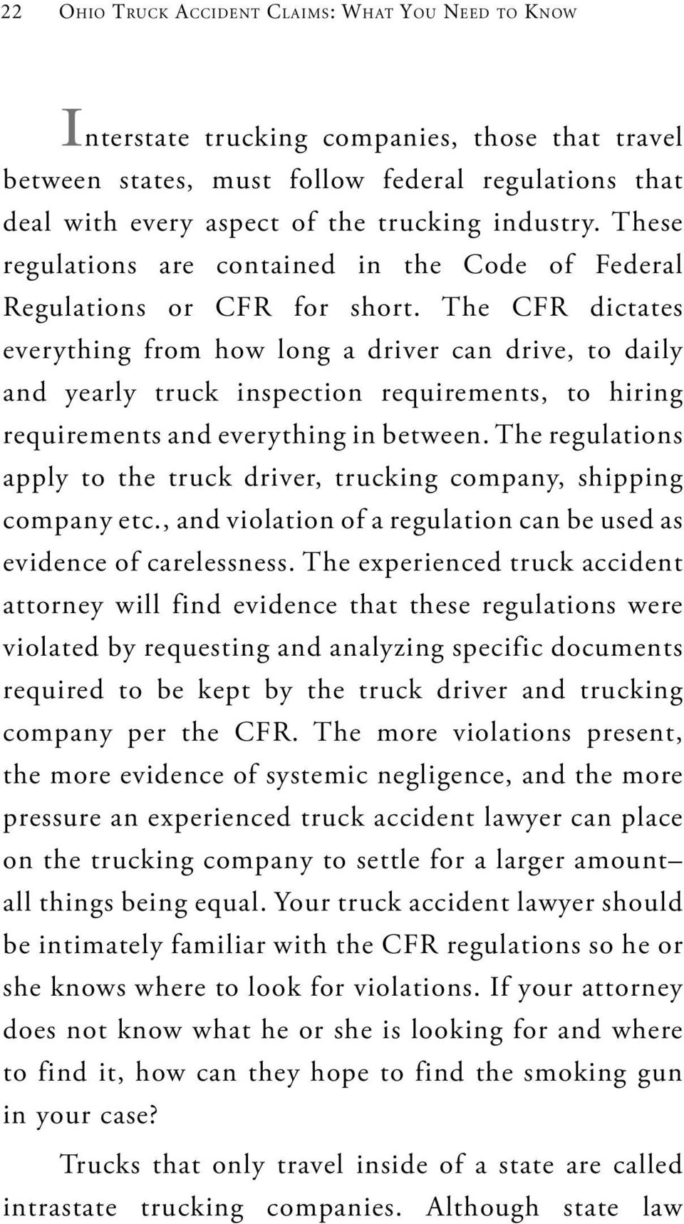 The CFR dictates everything from how long a driver can drive, to daily and yearly truck inspection requirements, to hiring requirements and everything in between.