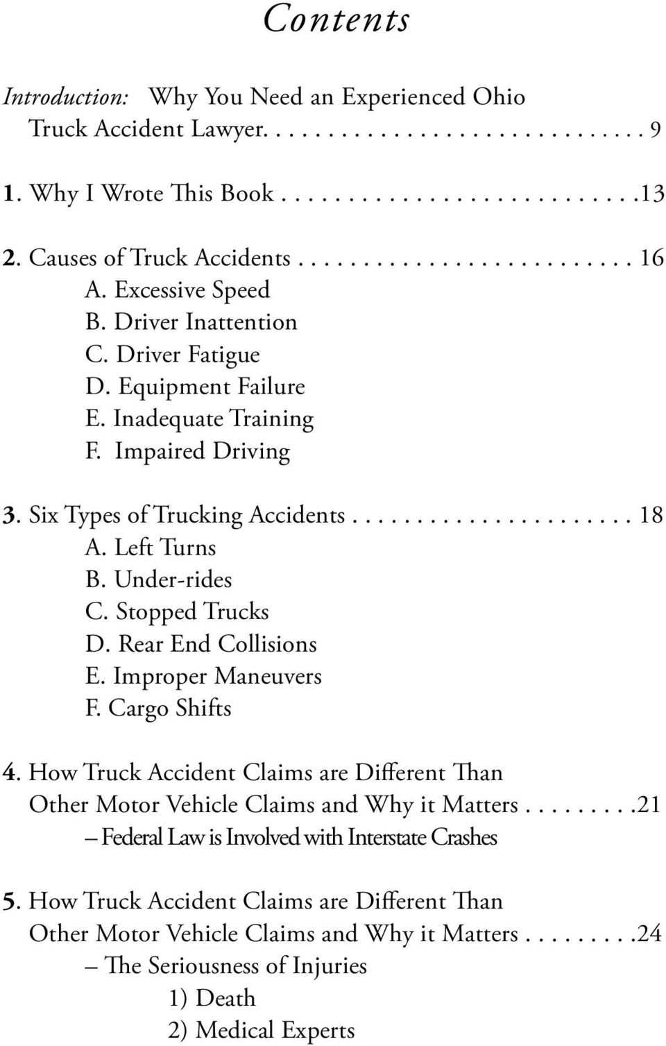 Under-rides C. Stopped Trucks D. Rear End Collisions E. Improper Maneuvers F. Cargo Shifts 4. How Truck Accident Claims are Different Than Other Motor Vehicle Claims and Why it Matters.