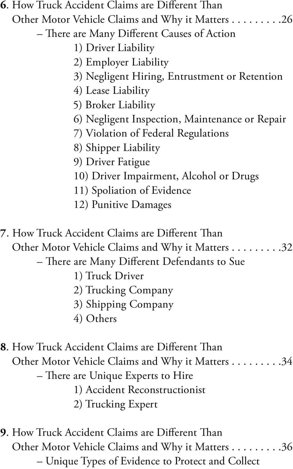 Inspection, Maintenance or Repair 7) Violation of Federal Regulations 8) Shipper Liability 9) Driver Fatigue 10) Driver Impairment, Alcohol or Drugs 11) Spoliation of Evidence 12) Punitive Damages 7.