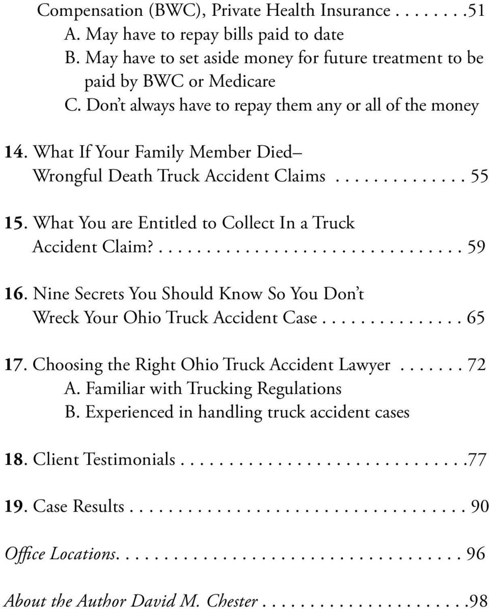 What You are Entitled to Collect In a Truck Accident Claim?................................ 59 16. Nine Secrets You Should Know So You Don t Wreck Your Ohio Truck Accident Case............... 65 17.