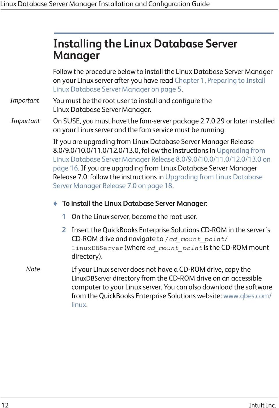 You must be the root user to install and configure the Linux Database Server Manager. On SUSE, you must have the fam-server package 2.7.0.