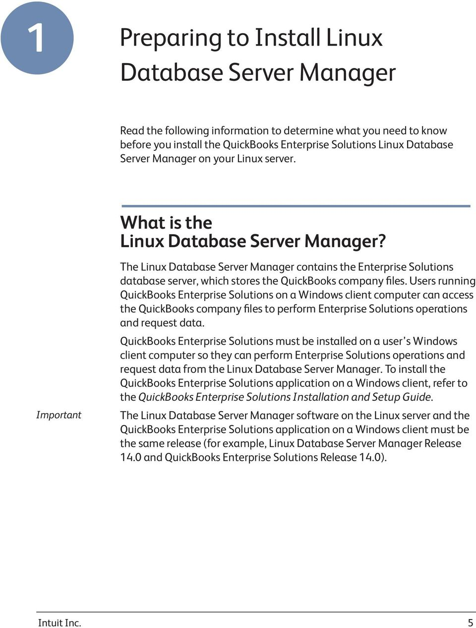 Important The Linux Database Server Manager contains the Enterprise Solutions database server, which stores the QuickBooks company files.