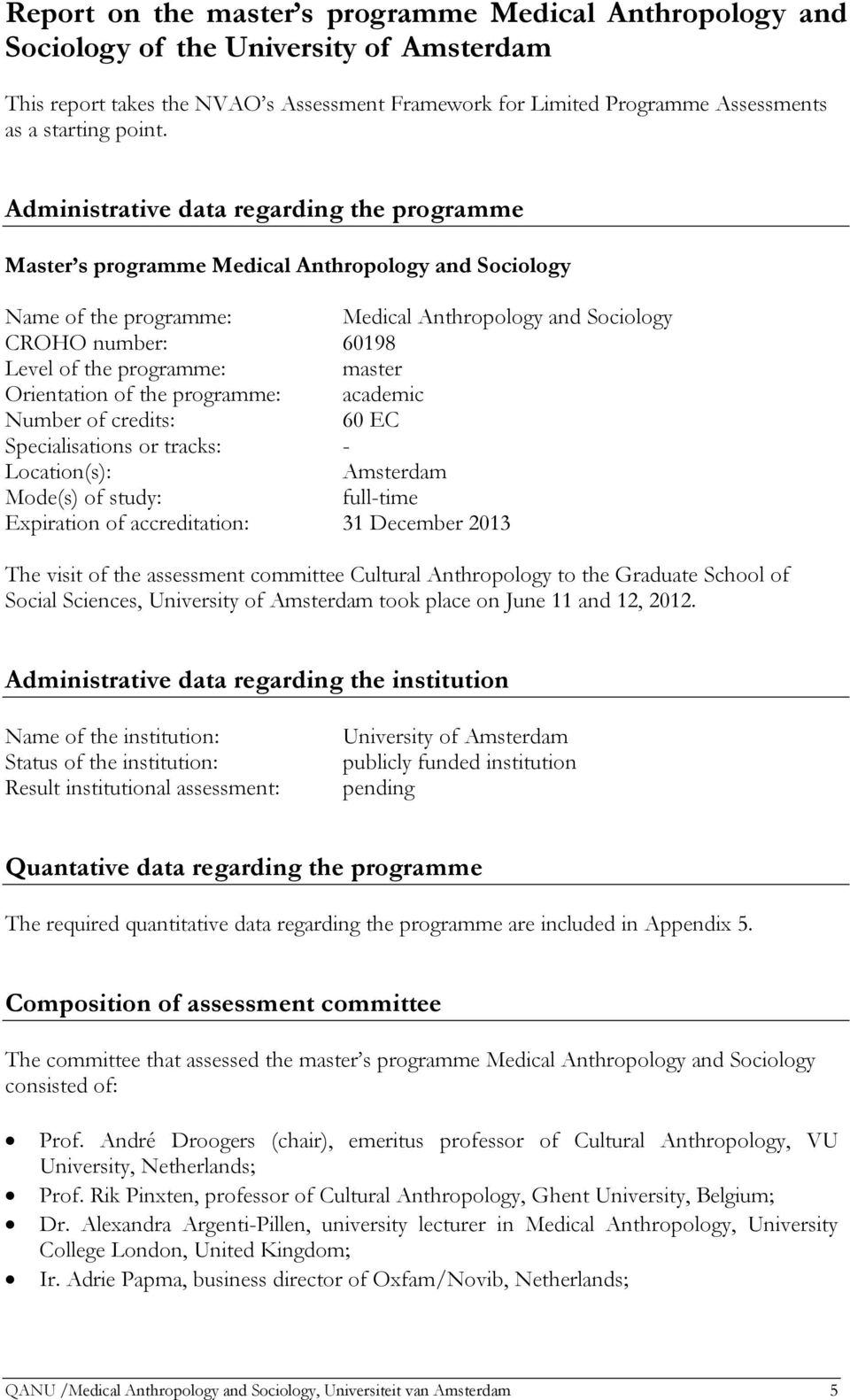 Administrative data regarding the programme Master s programme Medical Anthropology and Sociology Name of the programme: Medical Anthropology and Sociology CROHO number: 60198 Level of the programme: