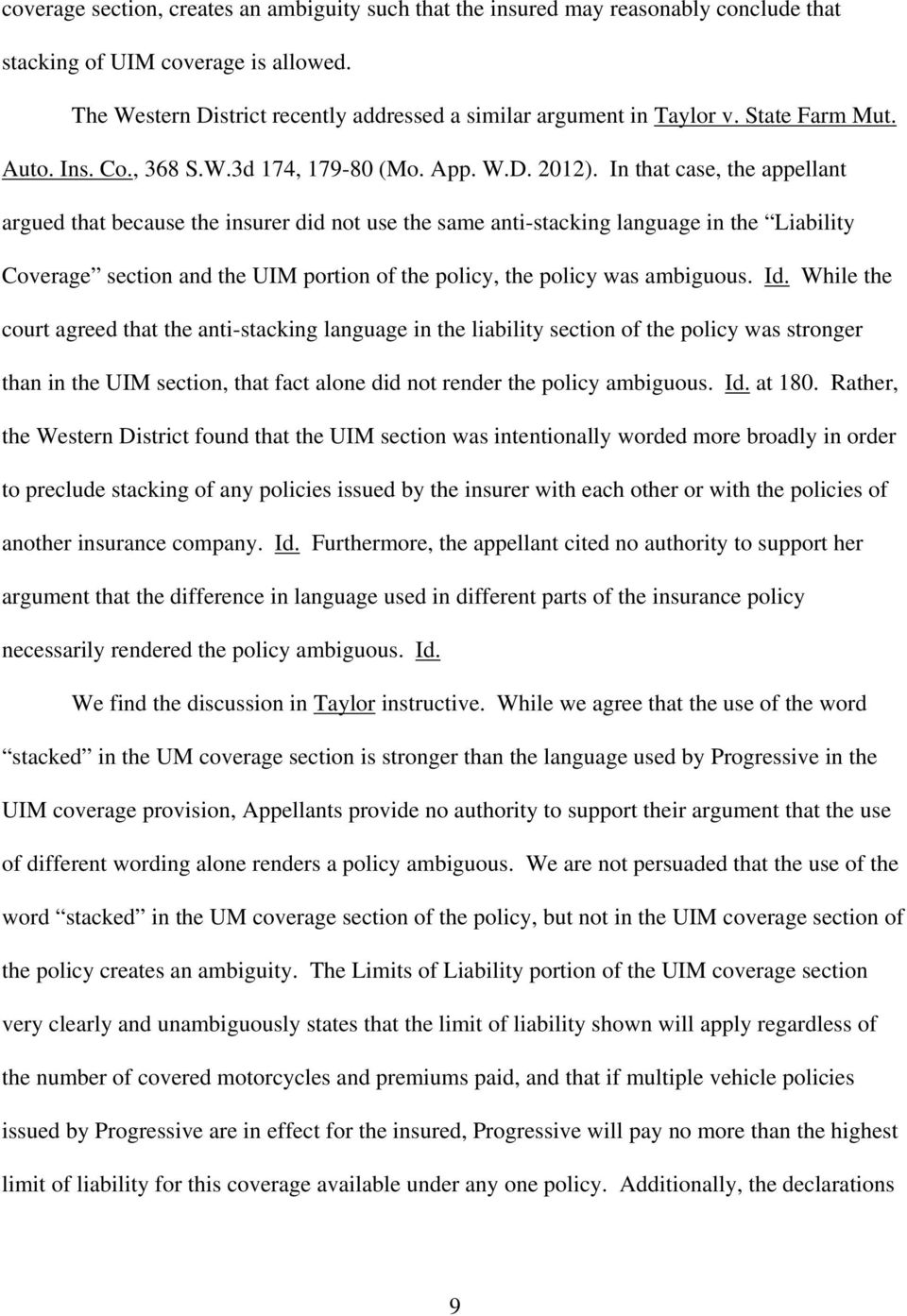 In that case, the appellant argued that because the insurer did not use the same anti-stacking language in the Liability Coverage section and the UIM portion of the policy, the policy was ambiguous.